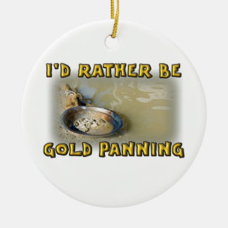 I'd Rather Be GOLD PANNING Ceramic Ornament