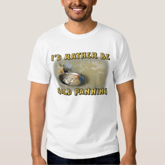 I'd Rather Be GOLD PANNING T-Shirt