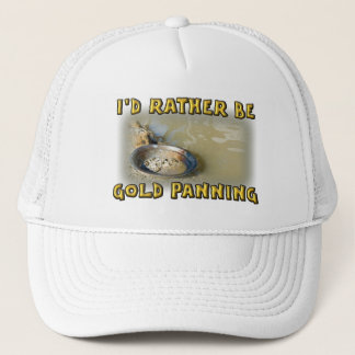 I'd Rather Be GOLD PANNING Trucker Hat