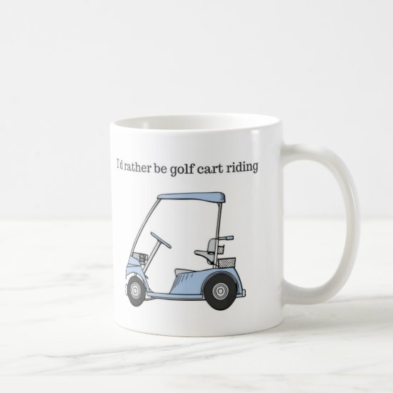 I'd rather be Golf Cart Riding Coffee Mug
