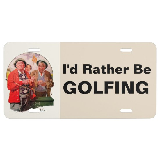 I'd Rather Be Golfing - Aluminum License Plate