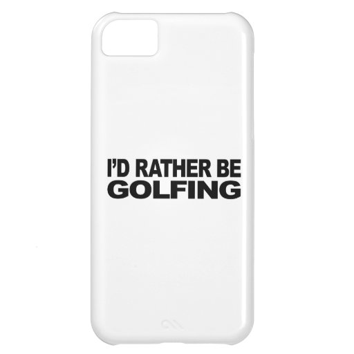 I'd Rather Be Golfing Cover For iPhone 5C