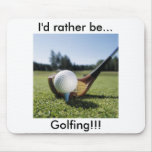 I'd rather be...Golfing!!! Mouse Pad.