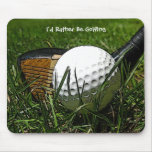 I'd Rather Be Golfing Mousepad