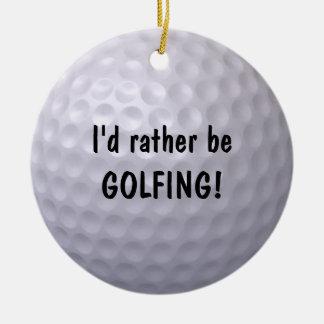 I'd rather be GOLFING ornament! Ceramic Ornament