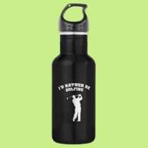 I'd Rather Be Golfing Stainless Steel Water Bottle