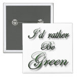 I'd rather be Green Pinback Button