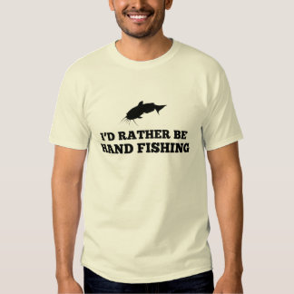 I'd Rather Be Hand Fishing T-shirt