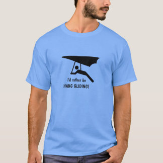 I'd rather be HANG GLIDING! T-Shirt