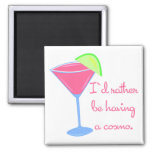 I'd rather be having a cosmo fridge magnet