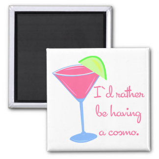 I'd rather be having a cosmo 2 inch square magnet