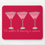 I'd rather be having a cosmo mouse pads