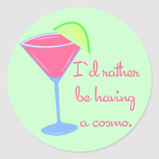 I'd rather be having a cosmo round sticker