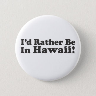 I'd Rather Be Hawaii Button