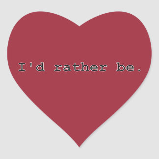 I'd rather be. heart sticker