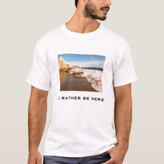 I'd rather be here T-Shirt