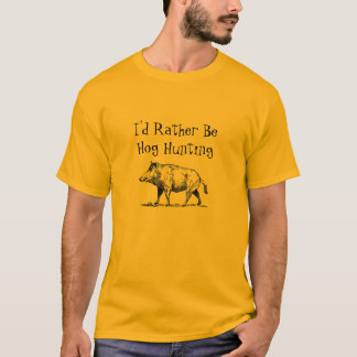 I'd Rather Be Hog Hunting T-Shirt