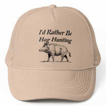 I'd Rather Be Hog Hunting Trucker Hat
