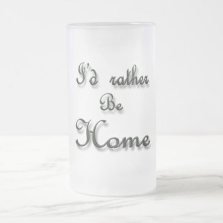 I'd rather be Home Frosted Glass Beer Mug