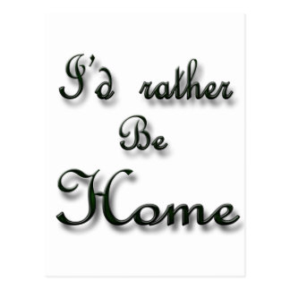 I'd rather be Home Postcard