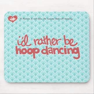 I'd Rather Be Hoop Dancing Mousepad