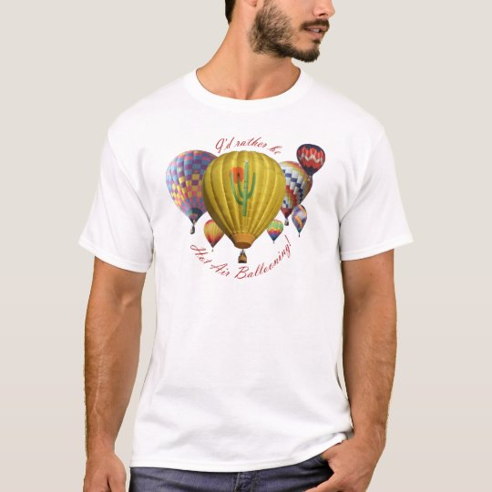 I'd Rather Be Hot Air Ballooning!!! T-Shirt