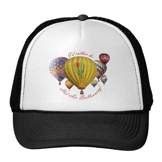 I'd Rather Be Hot Air Ballooning!!! Trucker Hat