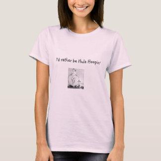 I'd rather be Hula Hoopin' T-Shirt