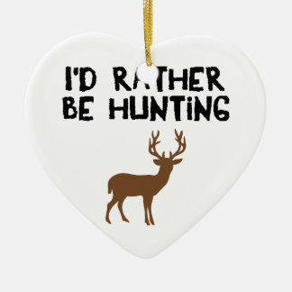 id rather be hunting ceramic ornament