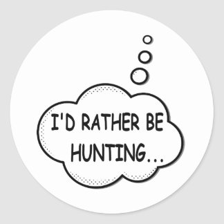 I'd Rather Be Hunting Classic Round Sticker