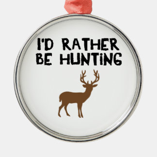 id rather be hunting metal ornament