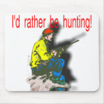 I'd Rather Be Hunting Mousepad