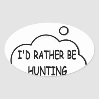 I'd Rather Be Hunting Oval Sticker
