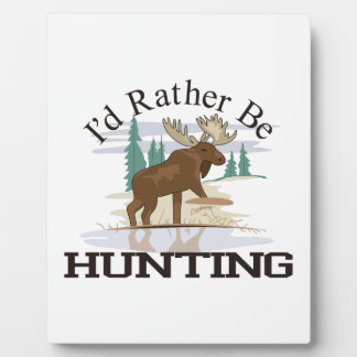 Id Rather Be Hunting Plaque