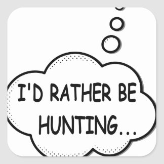 I'd Rather Be Hunting Square Sticker
