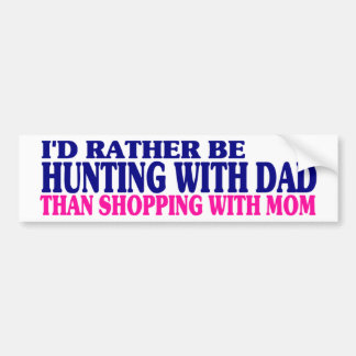 I'd Rather Be Hunting With Dad... Bumper Sticker