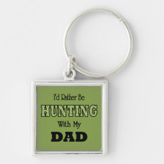 I'd Rather Be Hunting with Dad Keychain