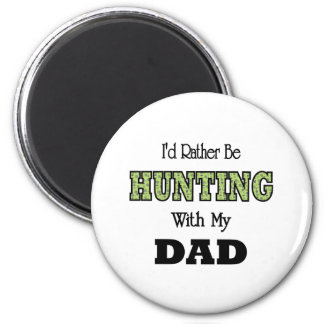 I'd Rather Be Hunting with Dad Fridge Magnets