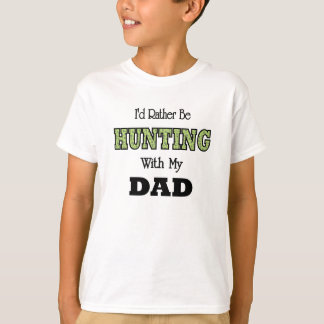 I'd Rather Be Hunting with Dad T-Shirt