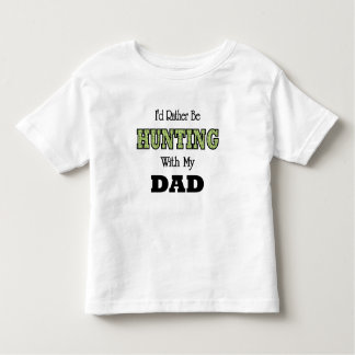 I'd Rather Be Hunting with Dad Toddler T-shirt