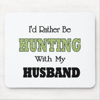 I'd Rather Be Hunting with My Husband Mouse Pad