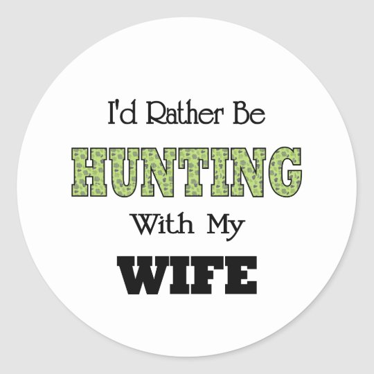 I'd Rather Be Hunting with My Wife Classic Round Sticker