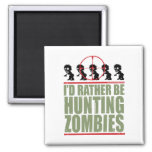 I'd Rather Be Hunting Zombies 2 Inch Square Magnet