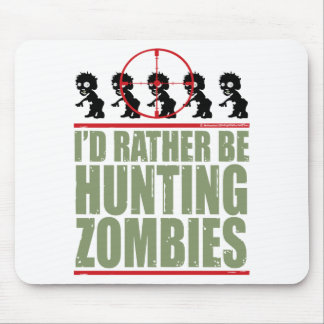 I'd Rather Be Hunting Zombies Mouse Pad