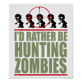 I'd Rather Be Hunting Zombies Poster