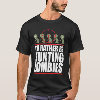 I'd Rather Be Hunting Zombies T-Shirt