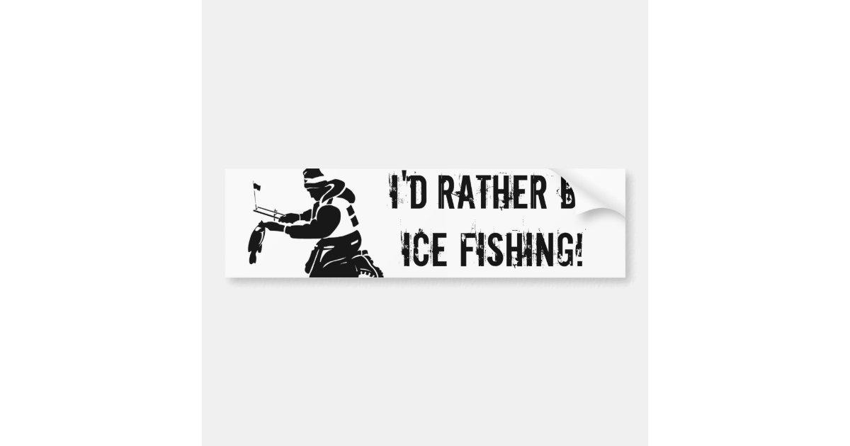 i u0026 39 d rather be ice fishing  bumper sticker