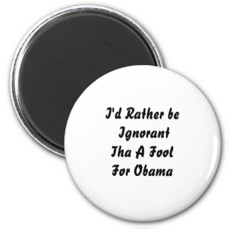 I'd Rather be IgnorantTha A Fool For Obama 2 Inch Round Magnet