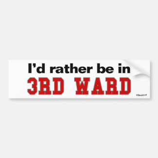 I'd Rather Be In 3rd Ward Bumper Sticker
