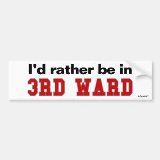 I'd Rather Be In 3rd Ward Car Bumper Sticker